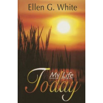 My Life Today by Ellen Gould Harmon White, 9780828015172