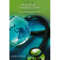 A Call to Medical Evangelism and Health Education: Selections from the Writings of Ellen G. White by Ellen Gould Harmon White, 9780828025461