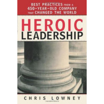 Heroic Leadership: Best Practices from a 450 Year Old Company That Changed the World by Chris Lowney, 9780829421156