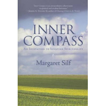 Inner Compass: An Invitation to Ignatian Spirituality by MS Margaret Silf, 9780829426458