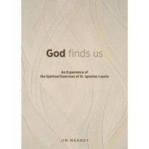 God Finds Us: An Experience of the Spiritual Exercises of St. Ignatius Loyola by Jim Manney, 9780829438277