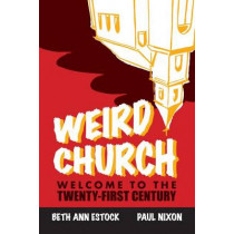 Weird Church: Welcome to the Twenty-First Century by Paul Nixon, 9780829820348