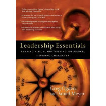 Leadership Essentials: Shaping Vision, Multiplying Influence, Defining Character by Greg Ogden, 9780830810970