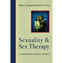Sexuality and Sex Therapy: A Comprehensive Christian Appraisal by Mark A. Yarhouse, 9780830828531