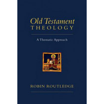 Old Testament Theology: A Thematic Approach by Robin Routledge, 9780830839926