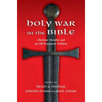 Holy War in the Bible: Christian Morality and an Old Testament Problem by Heath A Thomas, 9780830839957