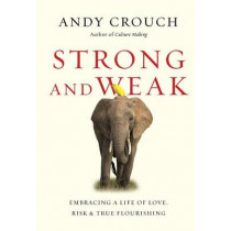 Strong and Weak: Embracing a Life of Love, Risk and True Flourishing by Andy Crouch, 9780830844432
