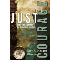 Just Courage: God's Great Expedition for the Restless Christian by Gary A. Haugen, 9780830844623
