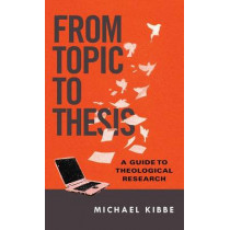 From Topic to Thesis: A Guide to Theological Research by Michael Kibbe, 9780830851317