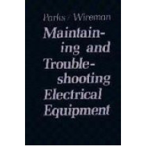 Maintaining and Troubleshooting Electrical Equipment by Roy Parks, 9780831111649