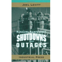 Managing Maintenance Shutdowns and Outages by Joel Levitt, 9780831131739