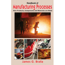 Handbook of Manufacturing Processes by James G. Bralla, 9780831131791