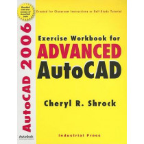 Exercise Workbook for Advanced AutoCAD: 2006 by Cheryl R. Shrock, 9780831132149