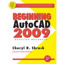 Beginning AutoCAD 2009 Exercise Workbook by Cheryl R. Shrock, 9780831133597