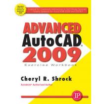 Advanced AutoCAD 2009 Exercise Workbook by Cheryl R. Shrock, 9780831133603