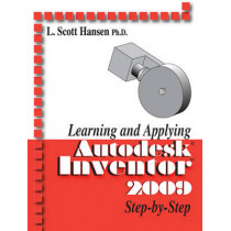 Learning and Applying Autodesk Inventor 2009 Step by Step by L. Scott Hansen, 9780831133658