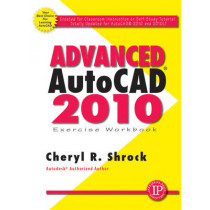 Advanced AutoCAD 2010 Exercise Workbook by Cheryl R. Shrock, 9780831134006