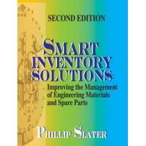 Smart Inventory Solutions: Improving the Management of Engineering Materials and Spare Parts by Phillip Slater, 9780831134013