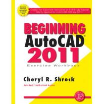 Beginning AUTOCAD 2011: Exercise Workbook by Cheryl R. Shrock, 9780831134167