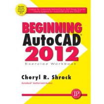 Beginning AutoCAD 2012 Exercise Workbook by Cheryl R. Shrock, 9780831134303