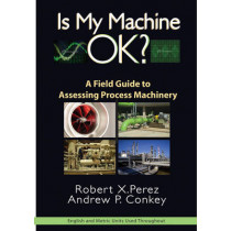 Is My Machine Okay?: A Field Guide to Assessing Process Machinery by Robert X. Perez, 9780831134402