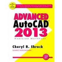 Advanced AutoCAD 2013: Exercise Workbook by Cheryl R. Shrock, 9780831134570