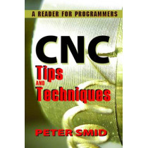 CNC Tips and Techniques: A Reader for Programmers by Peter Smid, 9780831134723