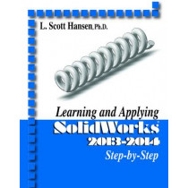 Learning and Applying Solidworks 2013-2014 Step by Step by L. Scott Hansen, 9780831134839