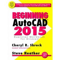 Beginning AutoCAD: 2015 by Cheryl R. Shrock, 9780831134976