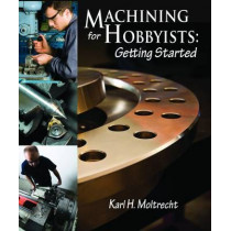 Machining for Hobbyists: Getting Started by K. H. Moltrecht, 9780831135102