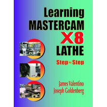Learning Mastercam X8 Lathe Step by Step by James Valentino, 9780831135119