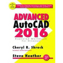Advanced AutoCAD 2016 Exercise Workbook by Cheryl R. Shrock, 9780831135195