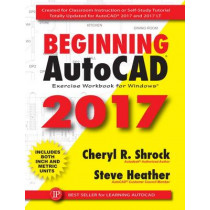 Beginning AutoCAD 2017 Exercise Workbook by Cheryl R. Shrock, 9780831136024