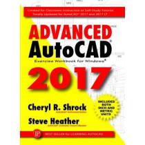 Advanced AutoCAD 2017 Exercise Workbook by Cheryl R. Shrock, 9780831136031
