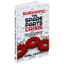 Surviving the Spare Parts Crisis: Maintenance Storeroom and Inventory Control by Joel Levitt, 9780831136048