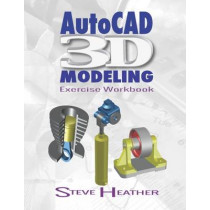 AutoCAD 3D Modeling: Exercise Workbook by Steve Heather, 9780831136130