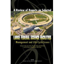 A Review of Reports on Selected Large Federal Science Facilities: Management and Life-Cycle Issues by David M. Adamson, 9780833034625