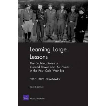 Learning Large Lessons: the Evolving Roles of Ground Power and Air Power in the Post-Cold War Era : Executive Summary by David E Johnson, 9780833040299