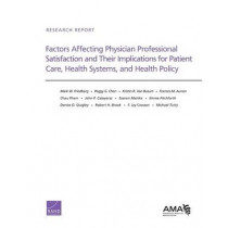 Factors Affecting Physician Professional Satisfaction and Their Implications for Patient Care, Health Systems, and Health Policy by Mark W. Friedberg, 9780833082206