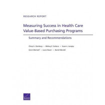 Measuring Success in Health Care Value-Based Purchasing Programs: Summary and Recommendations by Cheryl L. Damberg, 9780833083951