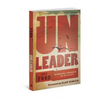 Unleader: Reimagining Leadership...and Why We Must by Lance Ford, 9780834128859