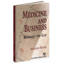 Medicine and Business: Bridging the Gap by Sheldon Rovin, 9780834216129