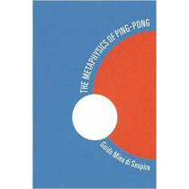 The Metaphysics of Ping Pong: Table Tennis as a Journey of Self-Discovery by Guido Mina Di Sospiro, 9780835609425