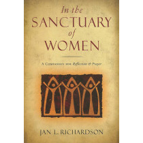 In the Sanctuary of Women: A Companion for Reflection and Prayer by Jan L Richardson, 9780835810302