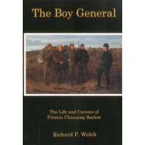 Boy General: The Life and Careers of Francis Channing Barlow by Richard F. Welch, 9780838639573