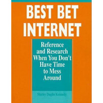 Best Bet Internet: Reference and Research When You Don't Have Time to Mess Around, 9780838907122