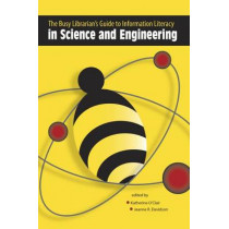 The Busy Librarian's Guide to Information Literacy in Science and Engineering by Katherine O'Clair, 9780838986196