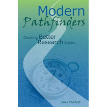 Modern Pathfinders: Creating Better Research Guides by Jason Puckett, 9780838988176