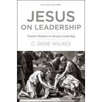 Jesus on Leadership by C. Gene Wilkes, 9780842318631