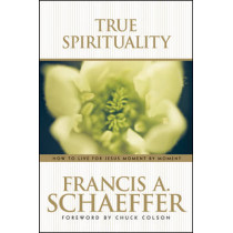 True Spirituality by Francis A. Schaeffer, 9780842373517